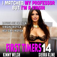 I Matched My Professor But I'm A Virgin: First Timers 14 (Rough Sex Erotica Virgin Erotica Age Gap Erotica) Audiobook, by Kimmy Welsh