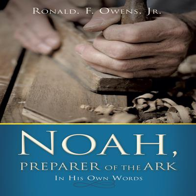Noah, Preparer of the Ark Audiobook, by Ronald F. Owens