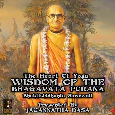 The Heart Of Yoga Wisdom From The Bhagavata Purana Audiobook, by Bhaktisiddhanta Sarasvati