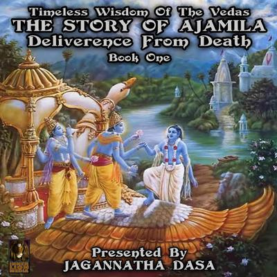 Timeless Wisdom Of The Vedas The Story Of Ajamila Deliverence From Death - Book One (Abridged) Audiobook, by unknown