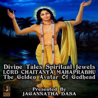 Divine Tales Spiritual Jewels - Lord Chaitanya mahaprabhu The Golden Avatar Of Godhead Audiobook, by unknown