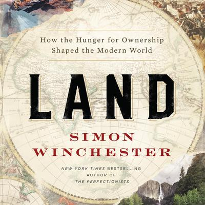 Land: How the Hunger for Ownership Shaped the Modern World Audiobook, by