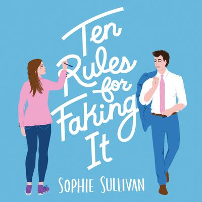 Ten Rules for Faking It Audiobook, by Sophie Sullivan
