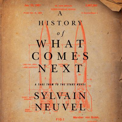 A History of What Comes Next: A Take Them to the Stars Novel Audiobook, by Sylvain Neuvel