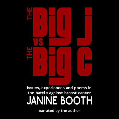 The Big J vs The Big C: Issues, Experiences and Poems in the Battle Against Breast Cancer Audiobook, by Janine Booth