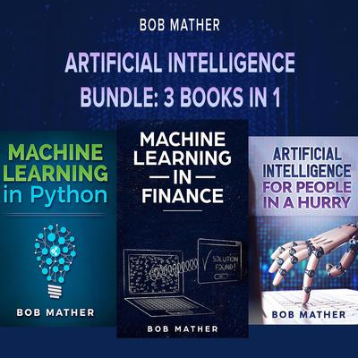 Artificial Intelligence Bundle: 3 Books in 1 Audiobook, by Bob Mather