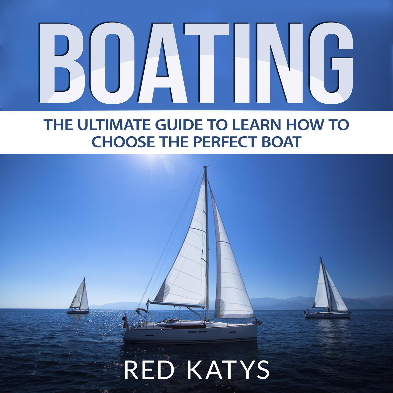 Printable Boating: The Ultimate Guide to Learn How to Choose the Perfect Boat Audiobook Cover Art