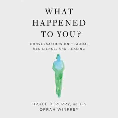 What Happened to You?: Conversations on Trauma, Resilience, and Healing Audiobook, by