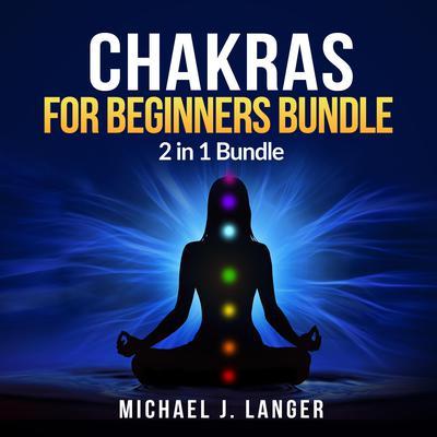 Chakras for Beginners Bundle: 2 in 1 Bundle: Chakras & Chakra Yoga Audiobook, by