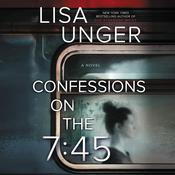 Confessions on the 7:45: A Novel Audiobook, by Lisa Unger