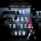 The Last to See Her: A Novel Audiobook, by Courtney Evan Tate