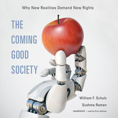 The Coming Good Society: Why New Realities Demand New Rights Audiobook, by William F. Schulz