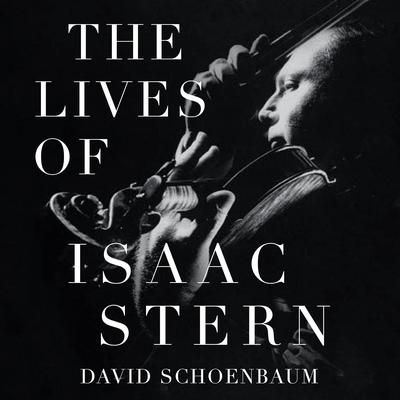 The Lives of Isaac Stern Audiobook, by David Schoenbaum