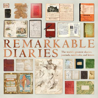Remarkable Diaries: The Worlds Greatest Diaries, Notebooks, and Letters Explored and Explained Audiobook, by D K