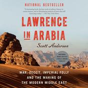 Lawrence in Arabia: War, Deceit, Imperial Folly and the Making of the Modern Middle East Audiobook, by Scott Anderson
