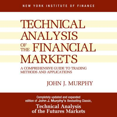 Technical Analysis of the Financial Markets: A Comprehensive Guide to Trading Methods and Applications Audiobook, by
