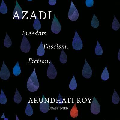 Azadi: Freedom. Fascism. Fiction. Audiobook, by Arundhati Roy