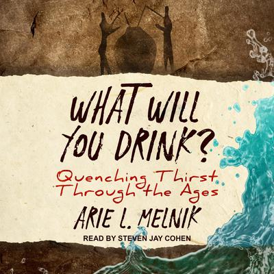 What Will You Drink?: Quenching Thirst Through the Ages Audiobook, by Arie L. Melnick