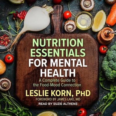 Nutrition Essentials for Mental Health: A Complete Guide to the Food-Mood Connection Audiobook, by Leslie Korn