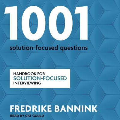 1001 Solution-Focused Questions: Handbook for Solution-Focused Interviewing Audiobook, by Fredrike Bannink