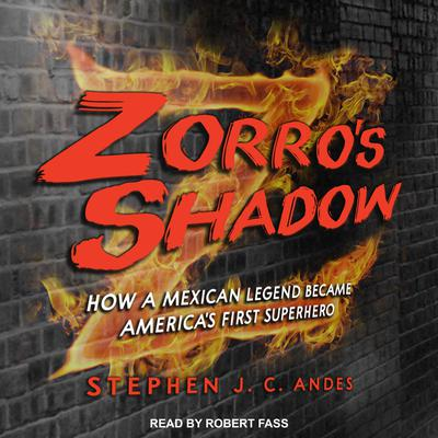 Zorros Shadow: How a Mexican Legend Became Americas First Superhero Audiobook, by Stephen J. C. Andes