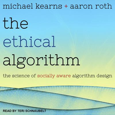 The Ethical Algorithm: The Science of Socially Aware Algorithm Design Audiobook, by Aaron Roth