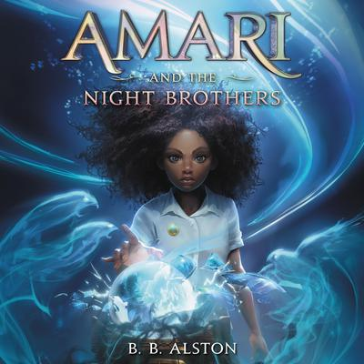 Amari and the Night Brothers Audiobook, by B. B. Alston