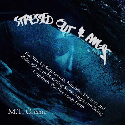 Stressed Out & Angry Audiobook, by M.T.  Greene