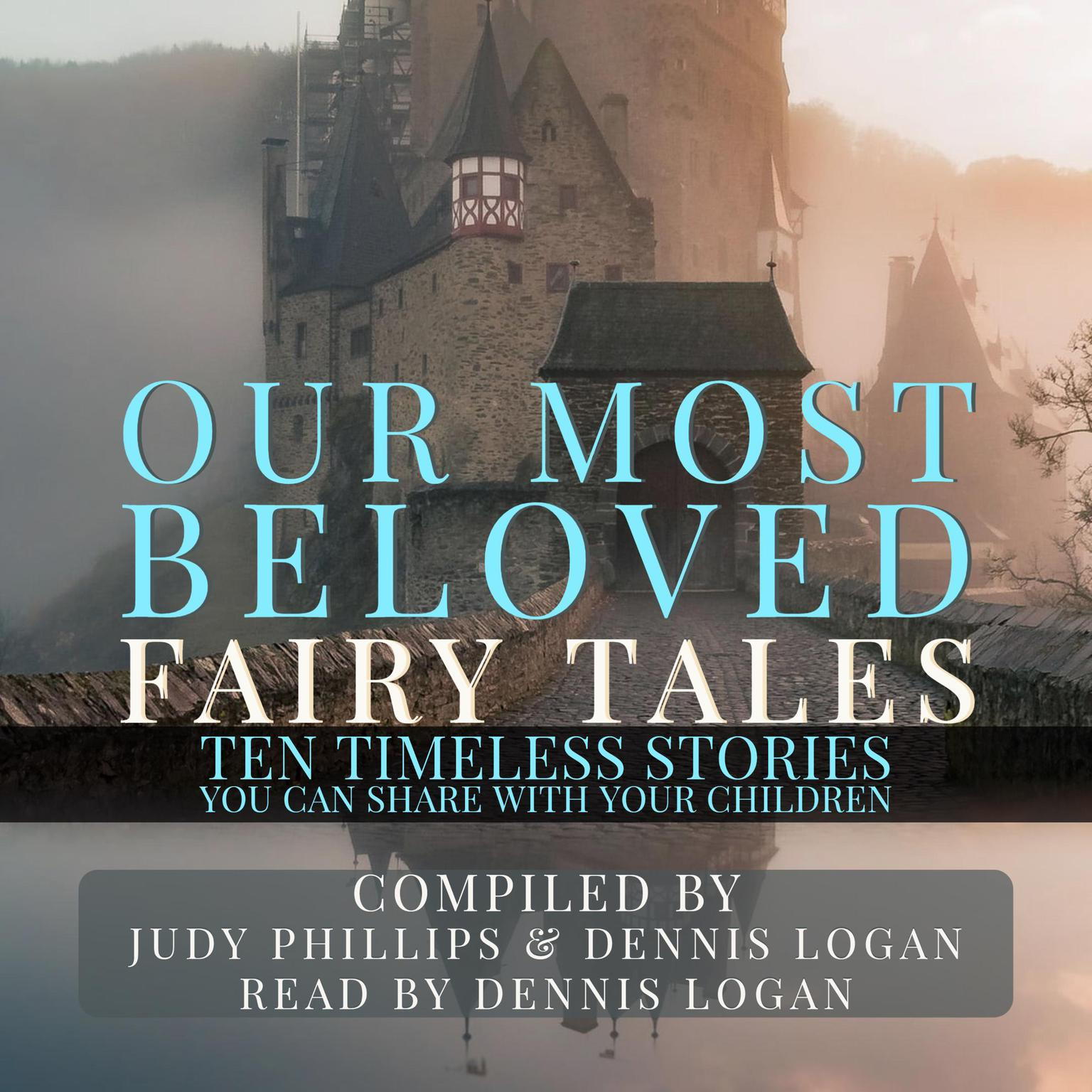 Our Most Beloved Fairy Tales: 10 Timeless Stories You Can Share With Your Children Audiobook, by Judy Phillips