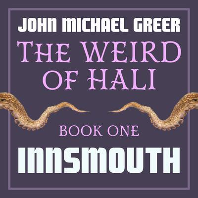 The Weird of Hali: Innsmouth Audiobook, by John Michael Greer