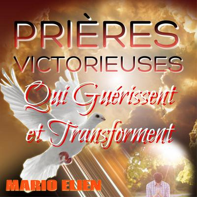 Prières victoirieuses qui guérissent et transforment Audiobook, by Mario Elien