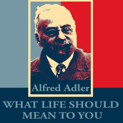 What Life Should Mean To You Audiobook, by Alfred Adler