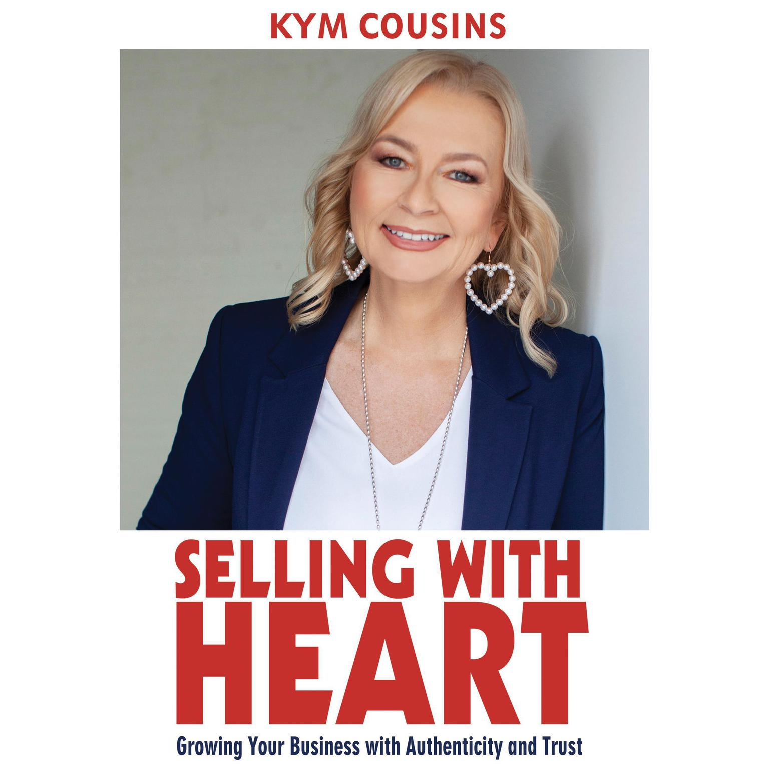 Printable Selling With Heart: Growing Your Business With Authenticity and Trust: Growing Your Business with Authenticity and Trust Audiobook Cover Art