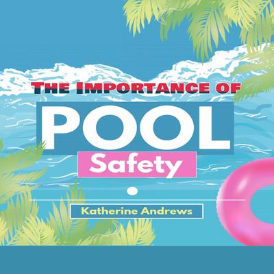 The Importance of Pool Safety Audiobook, by Katherine Andrews