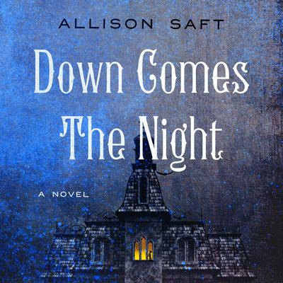 Down Comes the Night: A Novel Audiobook, by Allison Saft