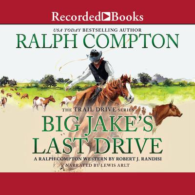 Ralph Compton Big Jake's Last Drive Audiobook, by