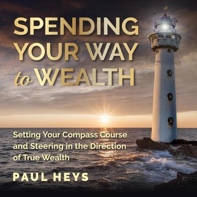 Spending Your Way to Wealth (Abridged) Audiobook, by Paul Heys