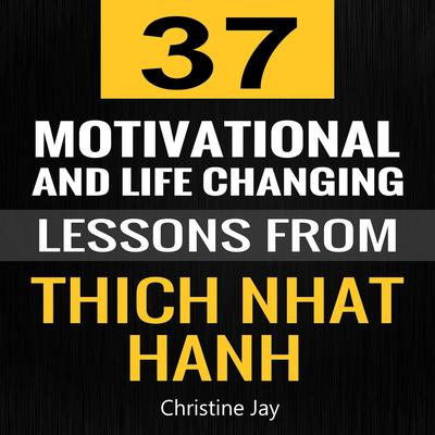 37 Motivational and Life-Changing Lessons from Thich Nhat Hanh Audiobook, by Christine Jay