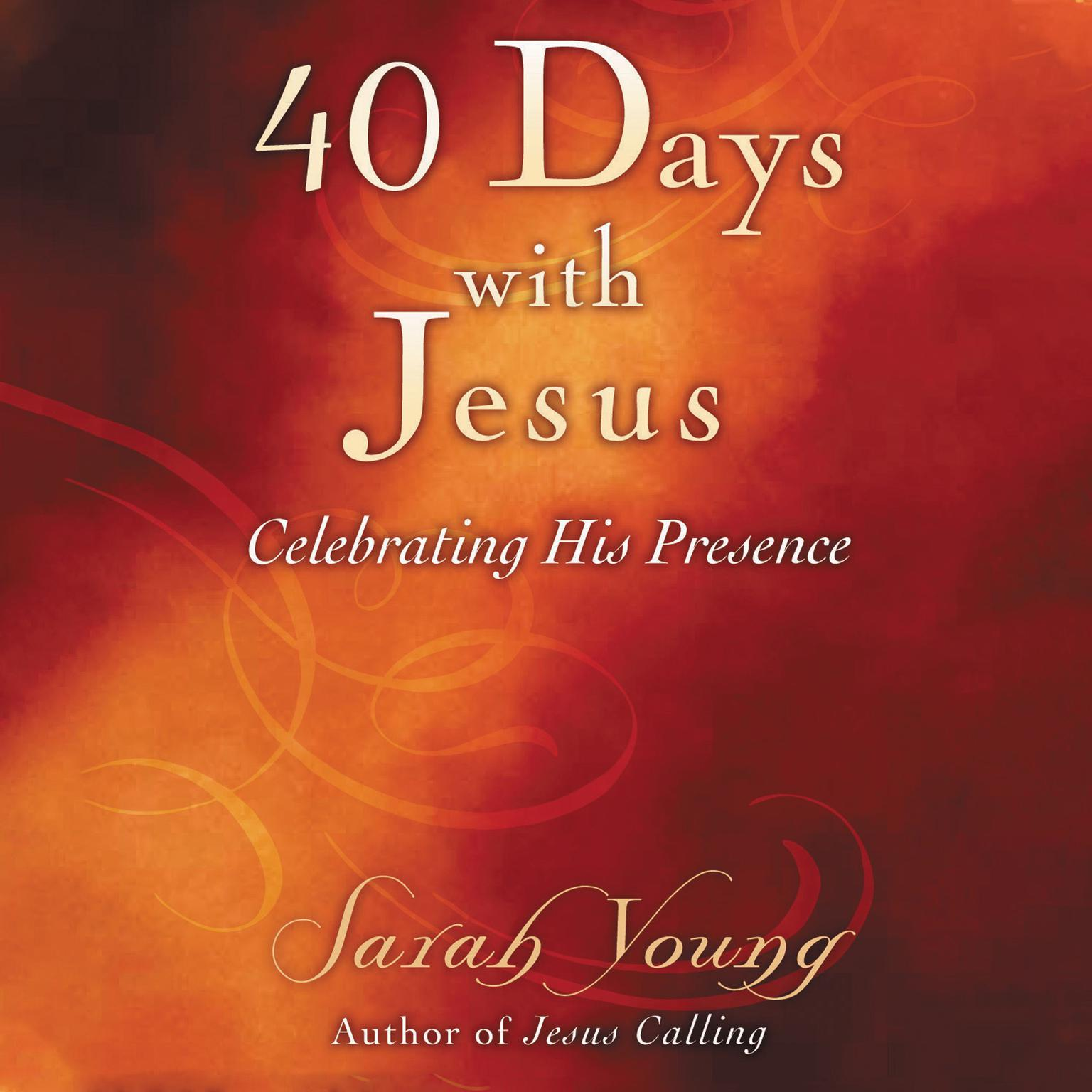 40 Days With Jesus: Celebrating His Presence Audiobook, by Sarah Young