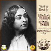 Voice of the Master Series; Paramahansa Yogananda; Eternity Knowledge & Bliss Audiobook, by Geoffrey Guiliano
