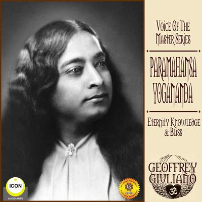 Voice of the Master Series; Paramahansa Yogananda; Eternity Knowledge & Bliss Audiobook, by