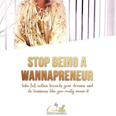 "Stop being a ""wannapreneur""!: Take full action towards your dreams and do business like you really mean it Audiobook, by Camilla Kristiansen"