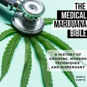 The Medical Marijuana Bible: A History Of Growing, Modern Techniques And Dispensary