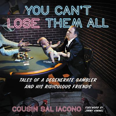You Cant Lose Them All: Tales of a Degenerate Gambler and His Ridiculous Friends Audiobook, by Sal Iacono