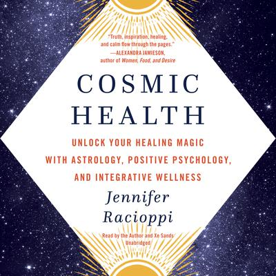 Cosmic Health: Unlock Your Healing Magic with Astrology, Positive Psychology, and Integrative Wellness Audiobook, by Jennifer Racioppi