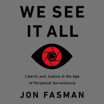 We See It All: Liberty and Justice in an Age of Perpetual Surveillance Audiobook, by Jon Fasman