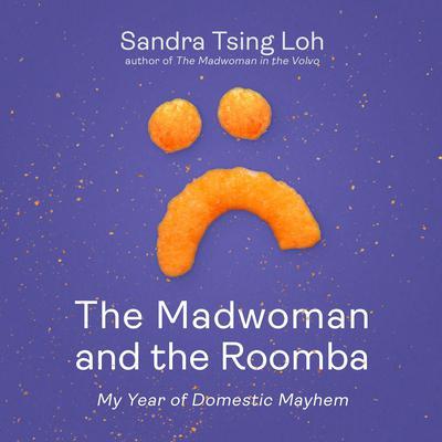 The Madwoman and the Roomba: My Year of Domestic Mayhem Audiobook, by Sandra Tsing Loh