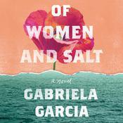 Of Women and Salt: A Novel Audiobook, by Gabriela Garcia