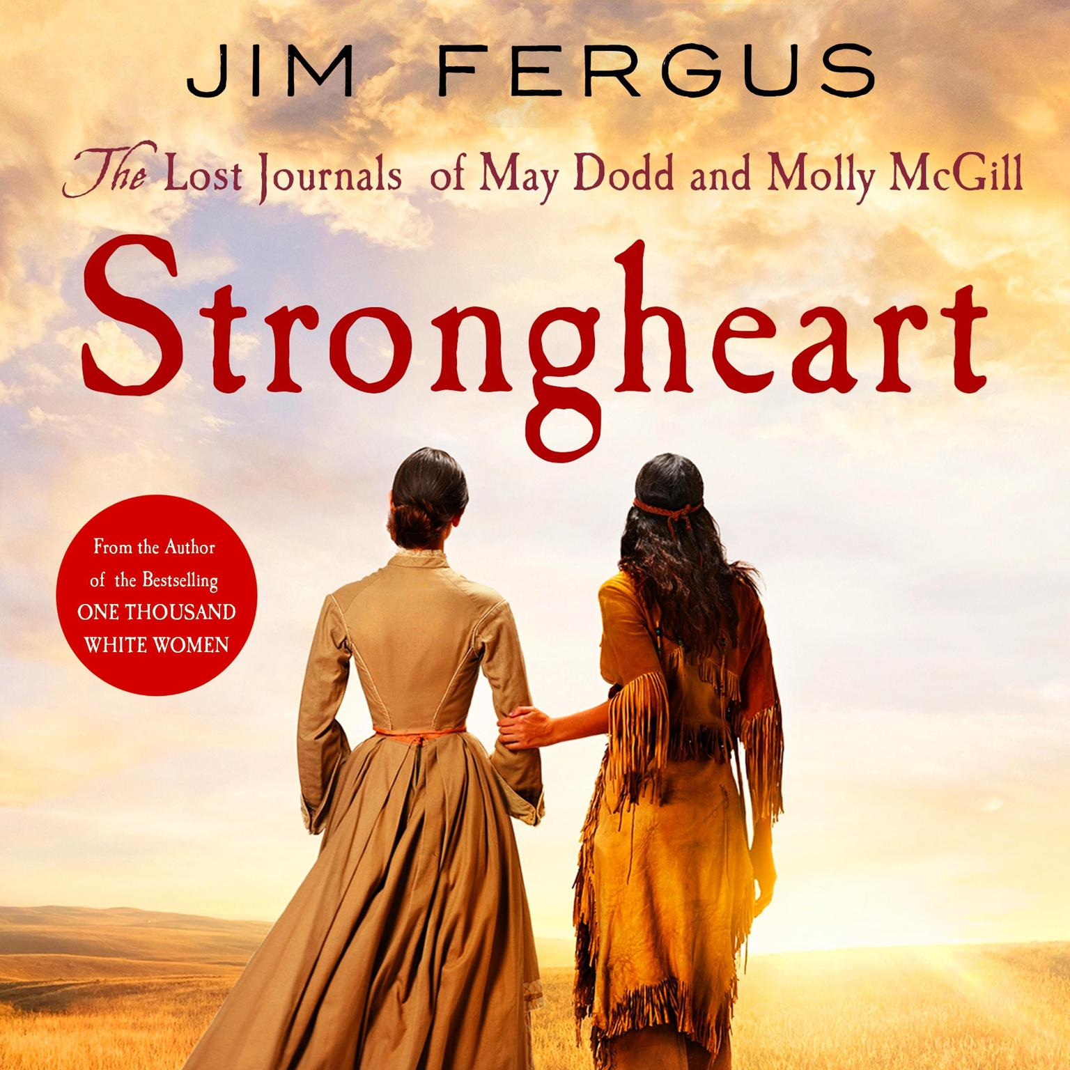 Strongheart: The Lost Journals of May Dodd and Molly McGill Audiobook, by Jim Fergus