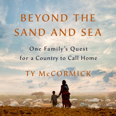 Beyond the Sand and Sea: One Familys Quest for a Country to Call Home Audiobook, by Ty McCormick